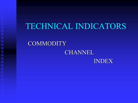 TECHNICAL INDICATORS COMMODITY CHANNEL CHANNEL INDEX INDEX.