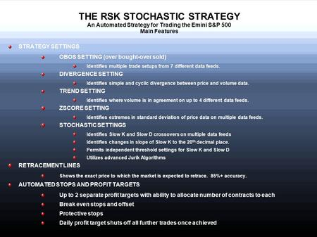 THE RSK STOCHASTIC STRATEGY An Automated Strategy for Trading the Emini S&P 500 Main Features STRATEGY SETTINGS OBOS SETTING (over bought-over sold) Identifies.