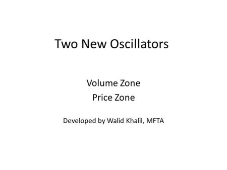 Volume Zone Price Zone Developed by Walid Khalil, MFTA