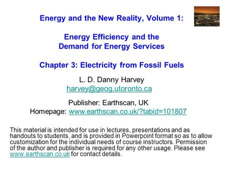 Energy and the New Reality, Volume 1: Energy Efficiency and the Demand for Energy Services Chapter 3: Electricity from Fossil Fuels L. D. Danny Harvey.
