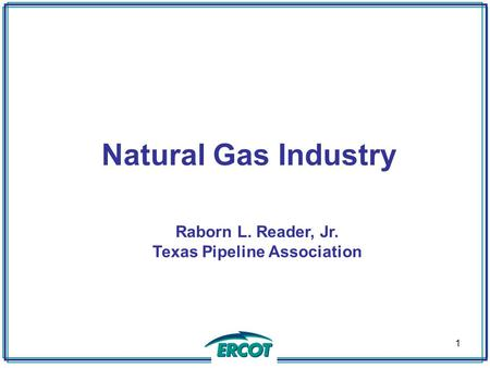 Natural Gas Industry 1 Raborn L. Reader, Jr. Texas Pipeline Association.