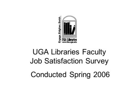 UGA Libraries Faculty Job Satisfaction Survey Conducted Spring 2006.