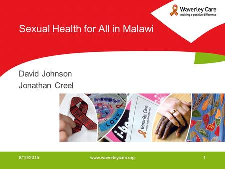 8/10/2015www.waverleycare.org1 Sexual Health for All in Malawi David Johnson Jonathan Creel.