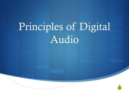  Principles of Digital Audio. Analog Audio  3 Characteristics of analog audio signals: 1. Continuous signal – single repetitive waveform 2. Infinite.