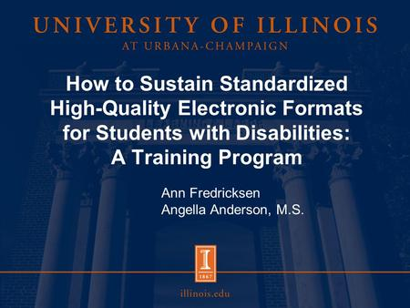 How <strong>to</strong> Sustain Standardized High-Quality Electronic Formats for <strong>Students</strong> with Disabilities: A Training Program Ann Fredricksen Angella Anderson, M.S.