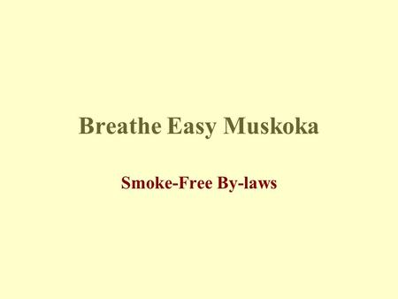 Breathe Easy Muskoka Smoke-Free By-laws. UBM Claims Economic Impact Sales down by 15.9% Tips down by 25% Loss of staff Where did these statistics come.