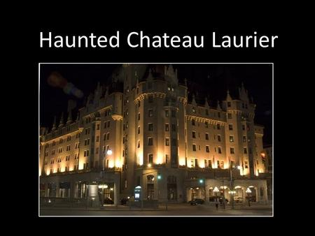 Haunted Chateau Laurier. Where is Chateau Laurier? Chateau Laurier is in Ottawa, Ontario, Canada It is found in downtown Ottawa right near the Rideau.