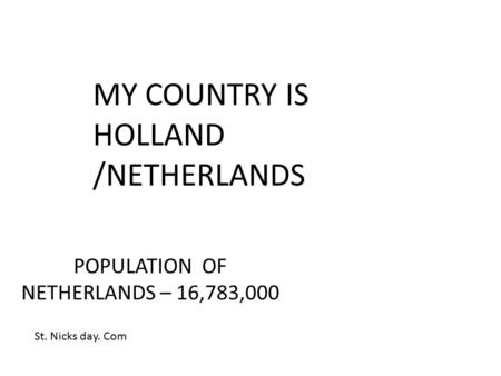 POPULATION OF NETHERLANDS – 16,783,000 MY COUNTRY IS HOLLAND /NETHERLANDS St. Nicks day. Com.