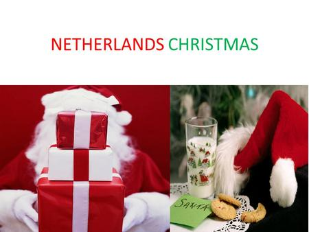 NETHERLANDS CHRISTMAS. HISTORY OF CHRISTMAS IN NETHERLANDS Netherlands St. Nicholas [Santa]is known as Sinterklass. He dresses in traditional bishop's.