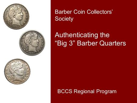"Barber Coin Collectors' Society Authenticating the ""Big 3"" Barber Quarters BCCS Regional Program."