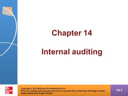 Chapter 14 Internal auditing 14-1 Copyright © 2012 McGraw-Hill Australia Pty Ltd PPTs t/a Auditing and Assurance Services in Australia 5e by Grant Gay.