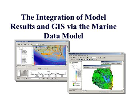 The Integration of Model Results and GIS via the Marine Data Model.