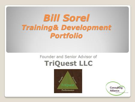 Bill Sorel Training& Development Portfolio Founder and Senior Advisor of TriQuest LLC.