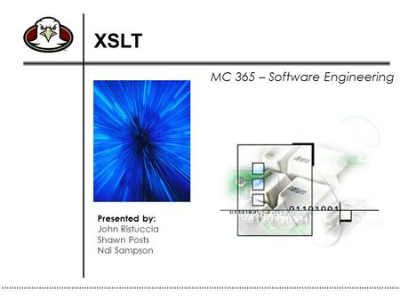 MC 365 – Software Engineering Presented by: John Ristuccia Shawn Posts Ndi Sampson XSLT Introduction BCi.