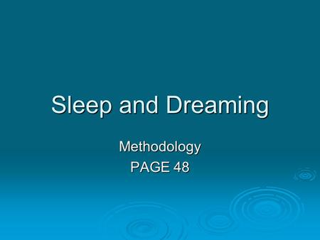 Sleep and Dreaming Methodology PAGE 48. EEG  electroencephalogram.