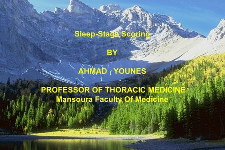 Sleep-Stage Scoring BY AHMAD YOUNES PROFESSOR OF THORACIC MEDICINE Mansoura Faculty Of Medicine.