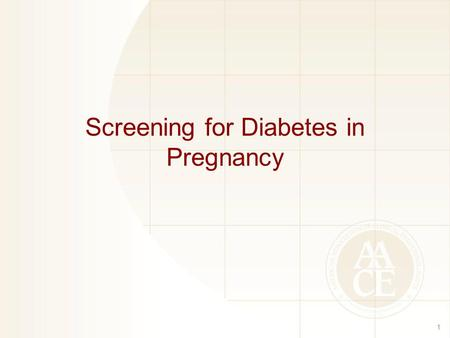 Screening for Diabetes in Pregnancy 1. Gestational Diabetes Mellitus Screening GDM, gestational diabetes mellitus. Handelsman YH, et al. Endocr Pract.