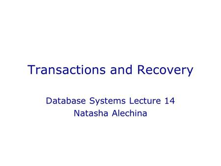 Transactions and Recovery Database Systems Lecture 14 Natasha Alechina.