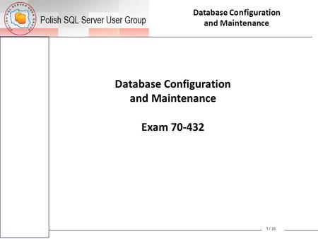Database Configuration and Maintenance Database Configuration and Maintenance Exam 70-432 1 / 30.