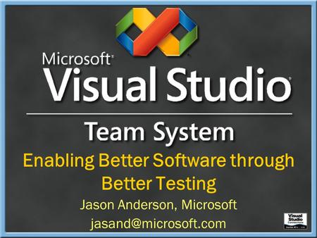 Enabling Better Software through Better Testing Jason Anderson, Microsoft