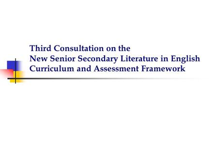Third Consultation on the New Senior Secondary Literature in English Curriculum and Assessment Framework.