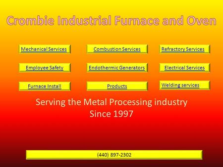 Serving the Metal Processing industry Since 1997 Mechanical ServicesCombustion ServicesRefractory Services Employee SafetyEndothermic GeneratorsElectrical.
