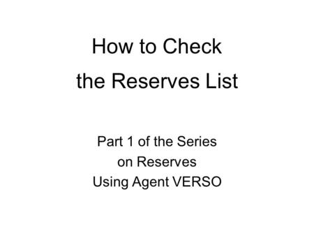 How to Check the Reserves List Part 1 of the Series on Reserves Using Agent VERSO.