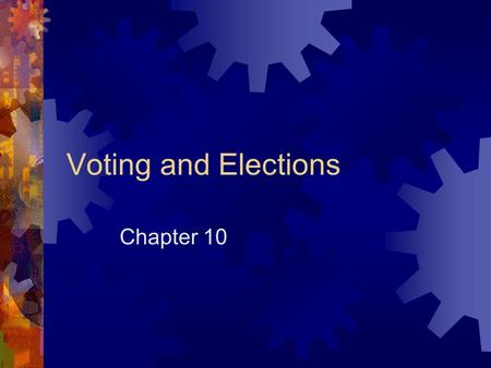 Voting and Elections Chapter 10. Daily Agenda (10/22/07)  Appetizer  Homework review  Groups (3 rd Period Only)/1 st Period (Tomorrow)  Notes.