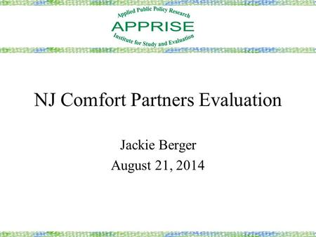 NJ Comfort Partners Evaluation Jackie Berger August 21, 2014.