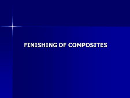 FINISHING OF COMPOSITES. APPROACH TO FINISHING COMPOSITES Composite materials can be trimmed and cut more easily with processes closer to grinding or.
