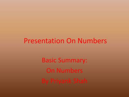 Presentation On Numbers Basic Summary: On Numbers By Priyank Shah.