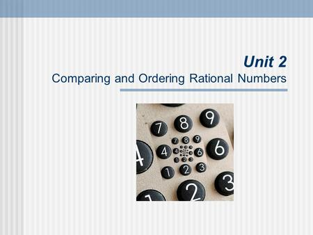 Unit 2 Comparing and Ordering Rational Numbers. Ma & Pa Kettle do math This is why we study math… So you don't make this mistake! YouTube Video.