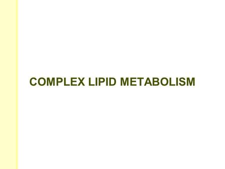 COMPLEX LIPID METABOLISM. PHOSPHOLIPIDS Phospholipids are: –major constituents of all cell membranes –components of bile –anchor some proteins in membranes.