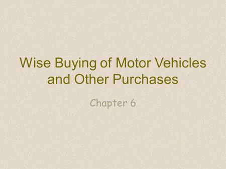Wise Buying of Motor Vehicles and Other Purchases Chapter 6.