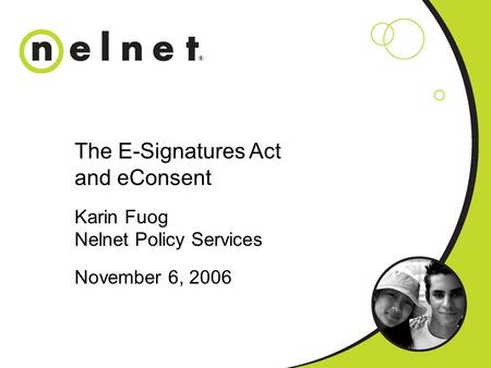 The E-Signatures Act and eConsent Karin Fuog Nelnet Policy Services November 6, 2006.