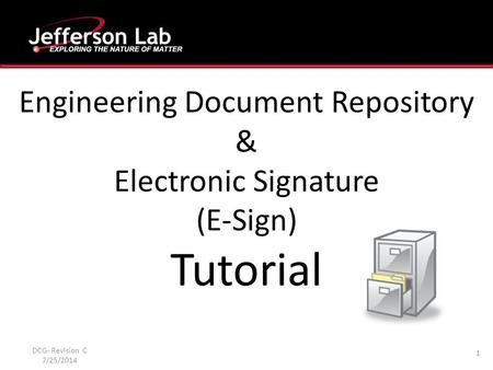 Engineering Document Repository & Electronic Signature (E-Sign) Tutorial 1 DCG- Revision C 7/25/2014.