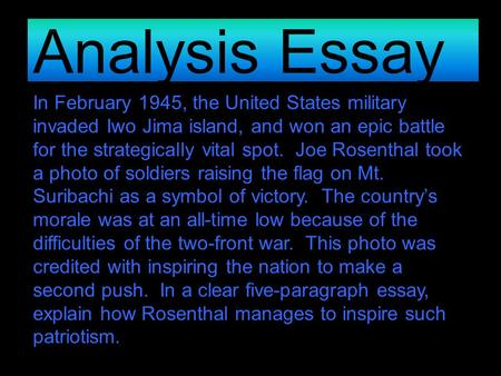 Analysis Essay In February 1945, the United States military invaded Iwo Jima island, and won an epic battle for the strategically vital spot. Joe Rosenthal.