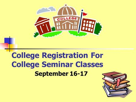 College Registration For College Seminar Classes September 16-17.