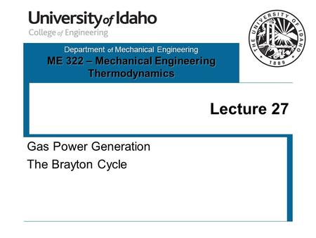 Department of Mechanical Engineering ME 322 – Mechanical Engineering Thermodynamics Lecture 27 Gas Power Generation The Brayton Cycle.