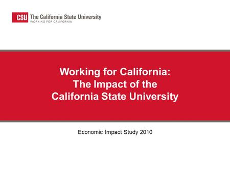 Working for California: The Impact of the California State University Economic Impact Study 2010.