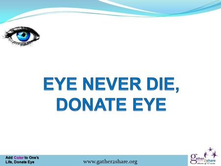 Add Color to One's Life, Donate Eye www.gather2share.org.