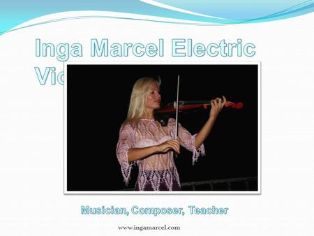Www.ingamarcel.com. Inga Marcel is from Lithuania where she won a national violinist competition as a teenager. She studied at the Lithuanian Music Academy,