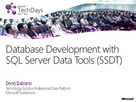 René Balzano Technology Solution Professional Data Platform Microsoft Switzerland Database Development with SQL Server Data Tools (SSDT)