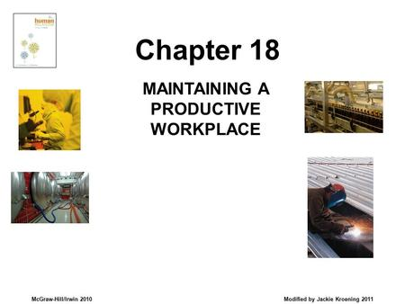 McGraw-Hill/Irwin 2010 Modified by Jackie Kroening 2011 MAINTAINING A PRODUCTIVE WORKPLACE Chapter 18.