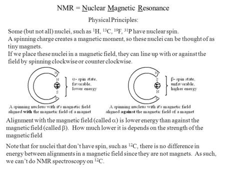 NMR = Nuclear Magnetic Resonance Some (but not all) nuclei, such as 1 H, 13 C, 19 F, 31 P have nuclear spin. A spinning charge creates a magnetic moment,