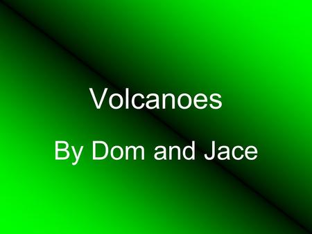 Volcanoes By Dom and Jace Section 1 Shield Volcanoes Shield Volcanoes are mostly made of fluid lava flows. Flows of lava pours out from the central.