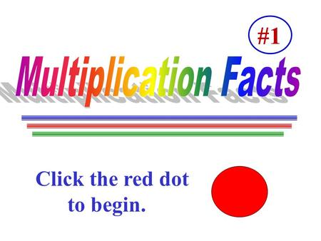 Click the red dot …..to begin. #1. To the Student: Each slide has a fact to solve. You will see what to do. Have fun! To the Teacher: This program is.