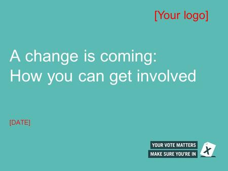 A change is coming: How you can get involved [DATE] [Your logo]