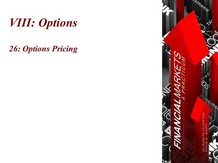 VIII: Options 26: Options Pricing. Chapter 26: Options Pricing © Oltheten & Waspi 2012 Options Pricing Models  Binomial Model  Black Scholes Options.