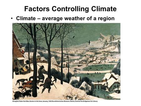 Factors Controlling Climate Climate – average weather of a region.